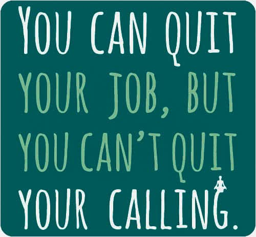 """A graphic that says, """"You can quit your job, but you can't quit your calling""""."""
