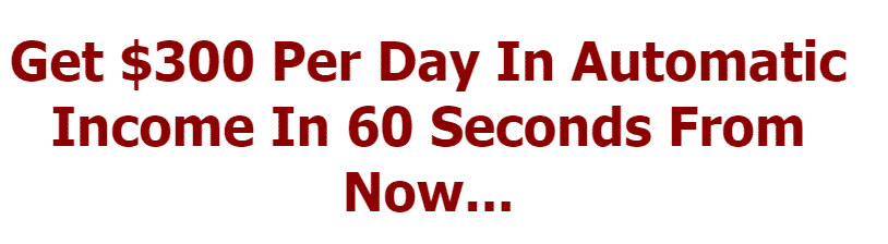 The headline from Automatic Mobile Cash that says you can earn $300 a day in 60 seconds.