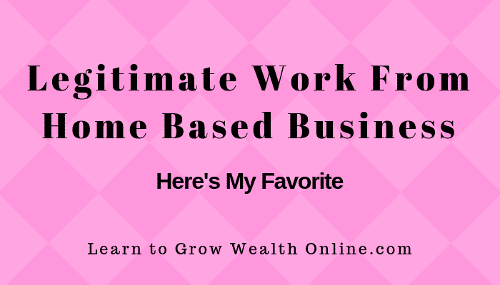 need a legitimate work from home based business here you go