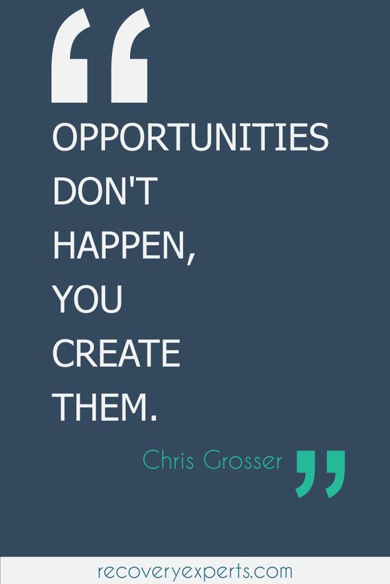 "A quote from Chris Grosser that says, ""Opportunities don't happen, you create them"""